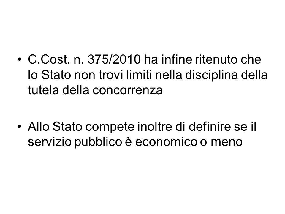 C.Cost. n. 375/2010 ha infine ritenuto che lo Stato non trovi limiti nella disciplina della tutela della concorrenza