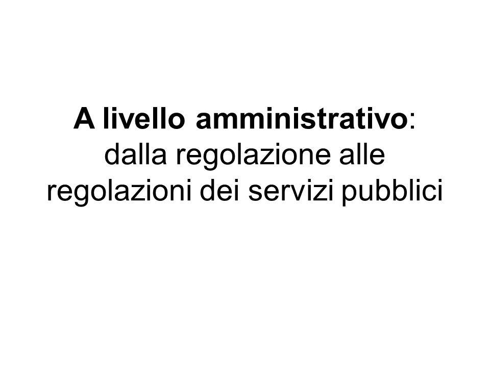 A livello amministrativo: dalla regolazione alle regolazioni dei servizi pubblici