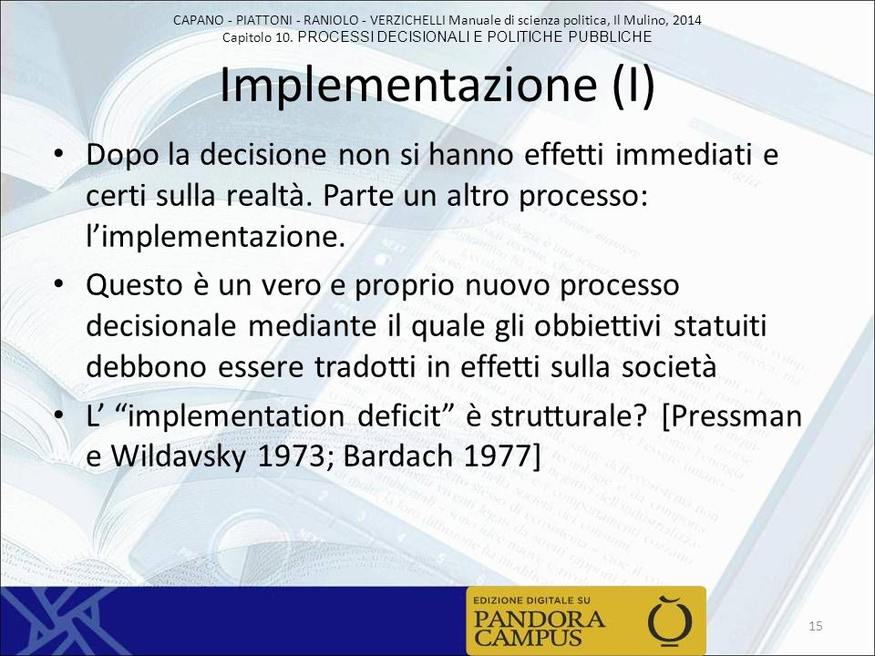 Implementazione (I) Dopo la decisione non si hanno effetti immediati e certi sulla realtà. Parte un altro processo: l'implementazione.