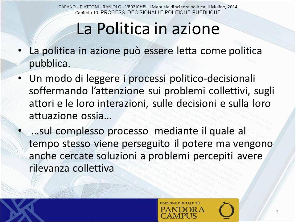 La Politica in azione La politica in azione può essere letta come politica pubblica.