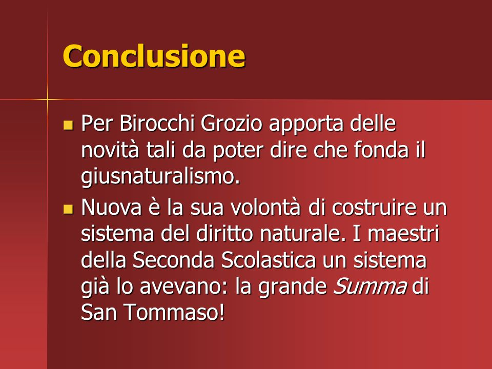 Conclusione Per Birocchi Grozio apporta delle novità tali da poter dire che fonda il giusnaturalismo.