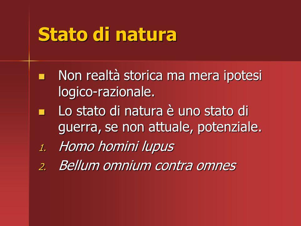 Stato di natura Non realtà storica ma mera ipotesi logico-razionale.