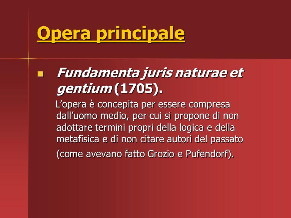 Opera principale Fundamenta juris naturae et gentium (1705).