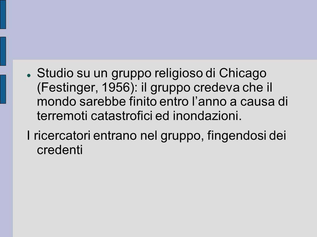 Studio su un gruppo religioso di Chicago (Festinger, 1956): il gruppo credeva che il mondo sarebbe finito entro l'anno a causa di terremoti catastrofici ed inondazioni.