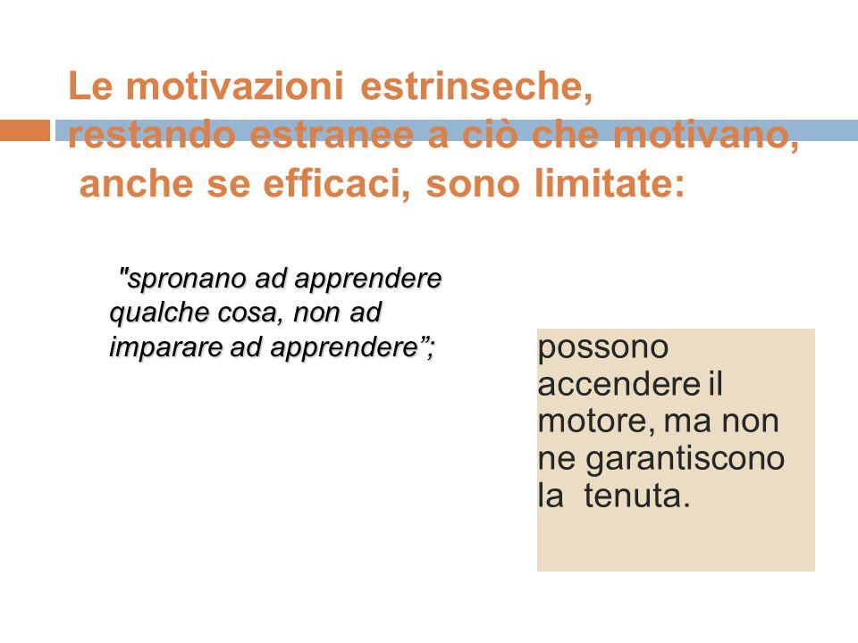 Le motivazioni estrinseche, restando estranee a ciò che motivano, anche se efficaci, sono limitate: