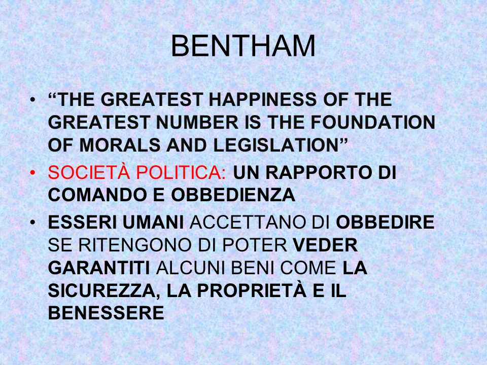 BENTHAM THE GREATEST HAPPINESS OF THE GREATEST NUMBER IS THE FOUNDATION OF MORALS AND LEGISLATION