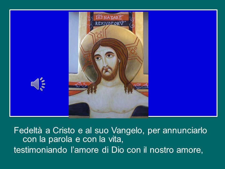 Fedeltà a Cristo e al suo Vangelo, per annunciarlo con la parola e con la vita, testimoniando l'amore di Dio con il nostro amore,