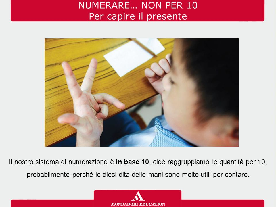 NUMERARE… NON PER 10 Per capire il presente