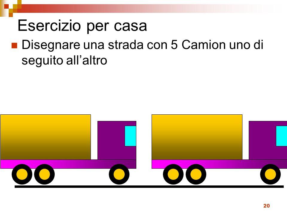 Esercizio per casa Disegnare una strada con 5 Camion uno di seguito all'altro