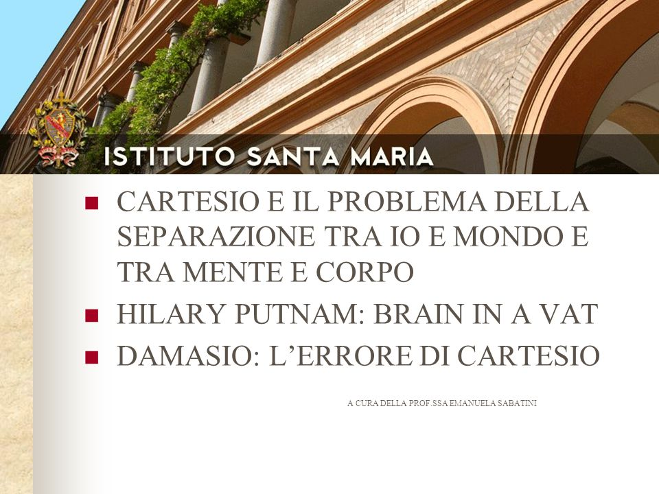 HILARY PUTNAM: BRAIN IN A VAT DAMASIO: L'ERRORE DI CARTESIO