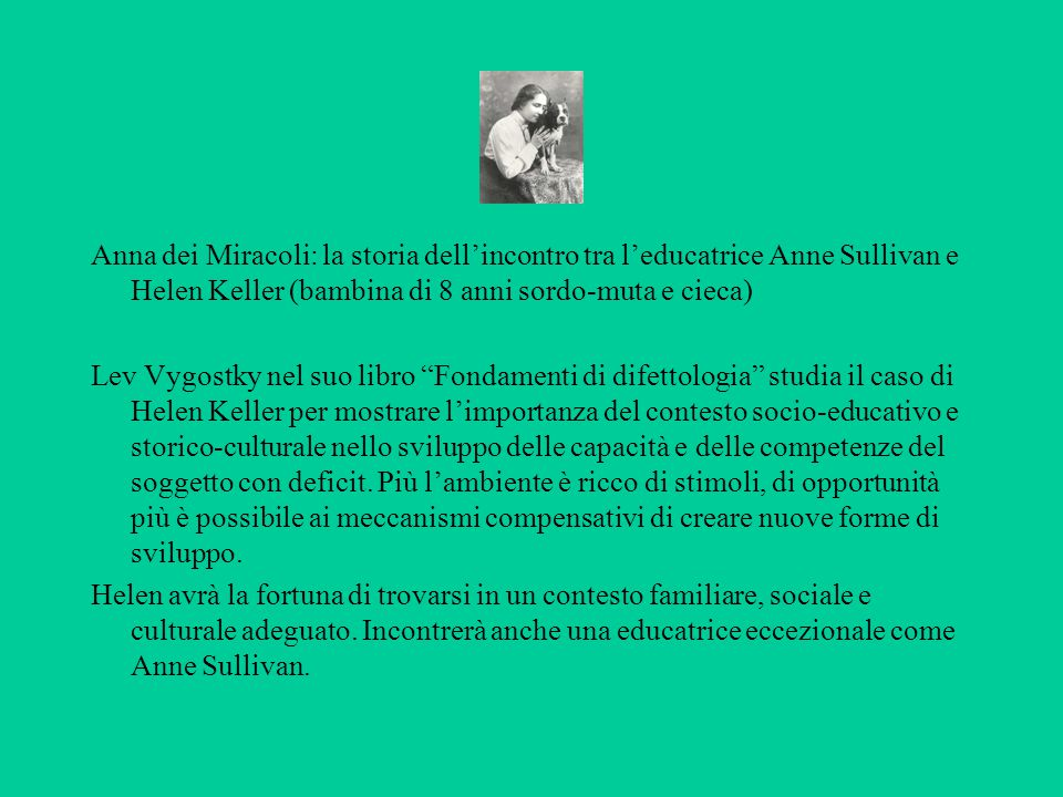 Anna dei Miracoli: la storia dell'incontro tra l'educatrice Anne Sullivan e Helen Keller (bambina di 8 anni sordo-muta e cieca)
