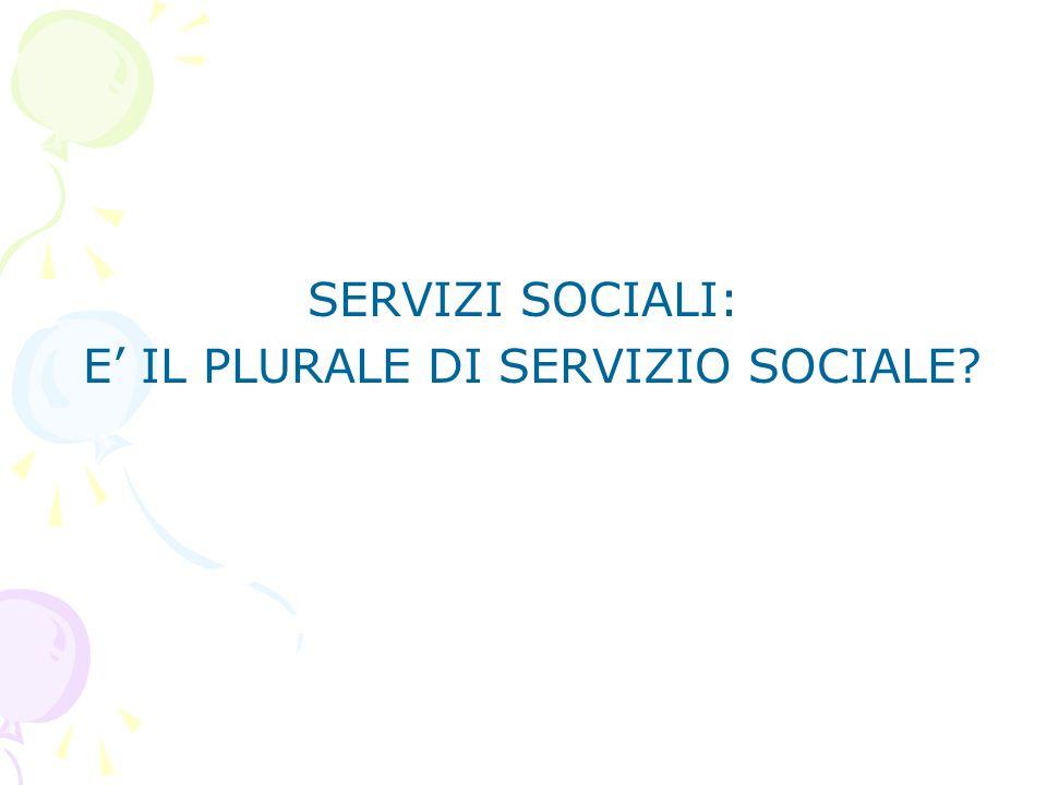 E' IL PLURALE DI SERVIZIO SOCIALE