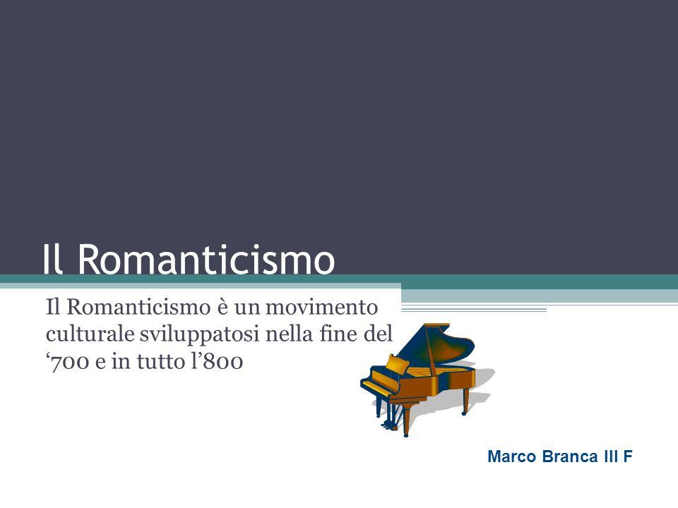 Il Romanticismo Il Romanticismo è un movimento culturale sviluppatosi nella fine del '700 e in tutto l'800.