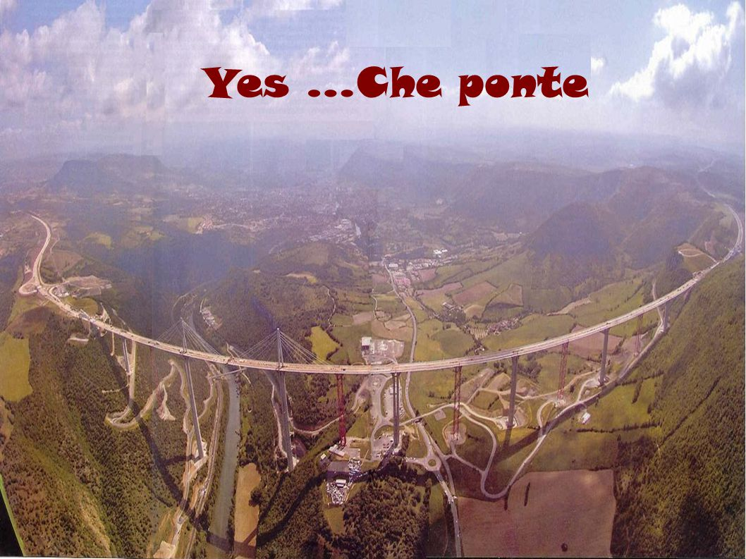 Yes …Che ponte