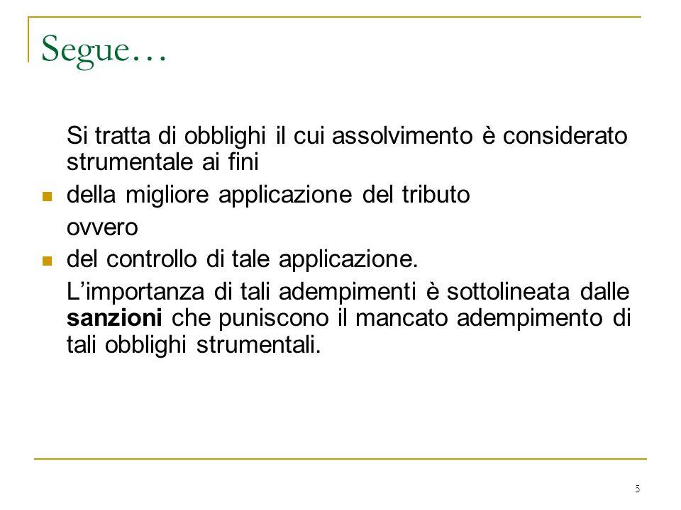 Segue… Si tratta di obblighi il cui assolvimento è considerato strumentale ai fini. della migliore applicazione del tributo.