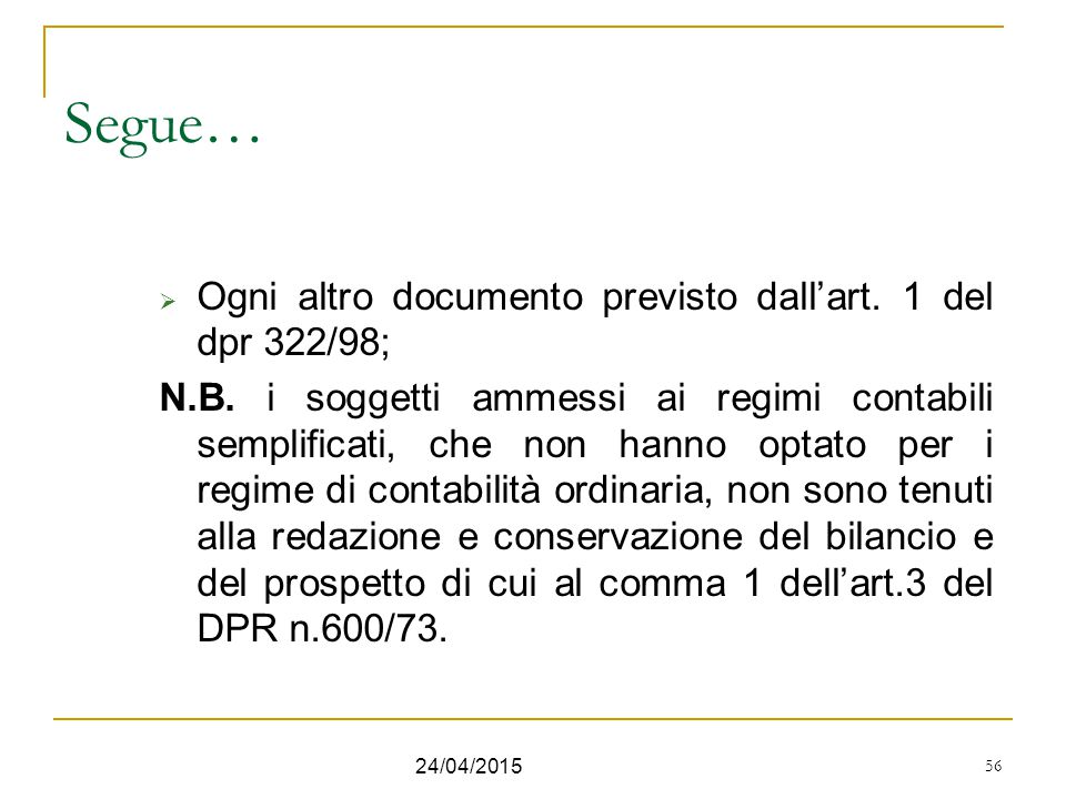 Segue… Ogni altro documento previsto dall'art. 1 del dpr 322/98;