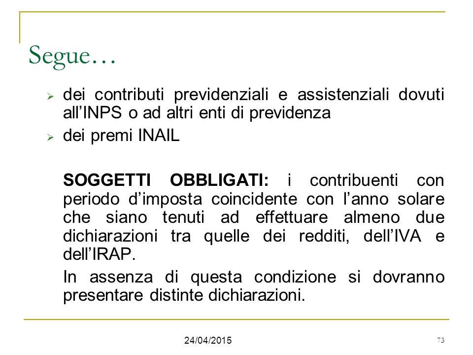 Segue… dei contributi previdenziali e assistenziali dovuti all'INPS o ad altri enti di previdenza. dei premi INAIL.