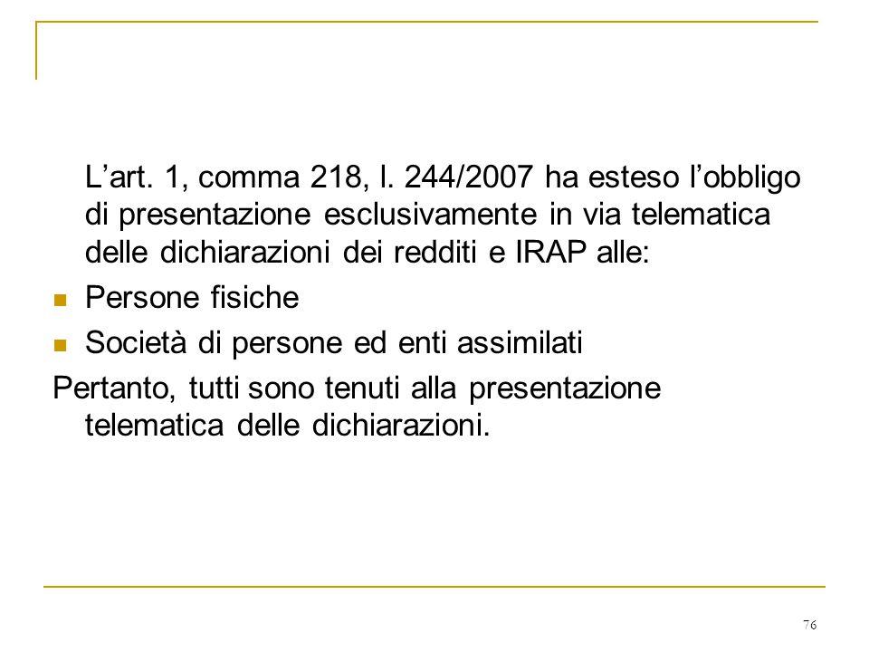 L'art. 1, comma 218, l. 244/2007 ha esteso l'obbligo di presentazione esclusivamente in via telematica delle dichiarazioni dei redditi e IRAP alle: