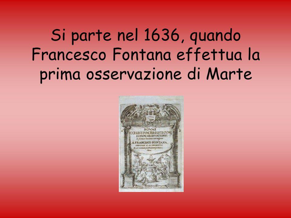 Si parte nel 1636, quando Francesco Fontana effettua la prima osservazione di Marte