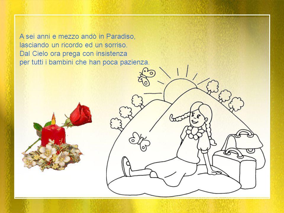 A sei anni e mezzo andò in Paradiso, lasciando un ricordo ed un sorriso.