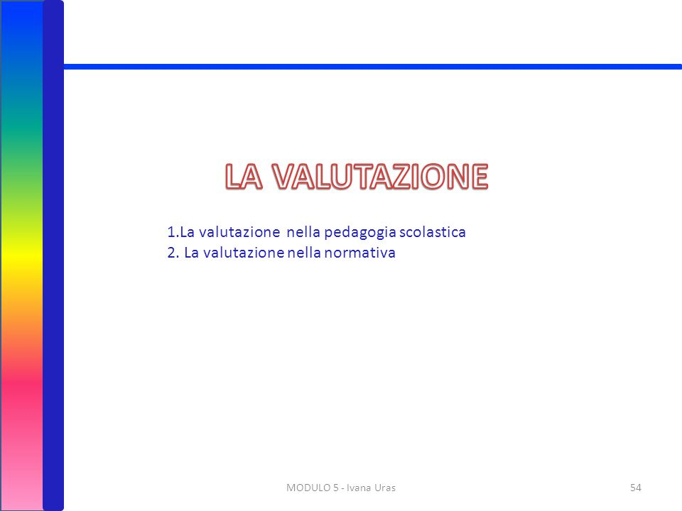 LA VALUTAZIONE 1.La valutazione nella pedagogia scolastica