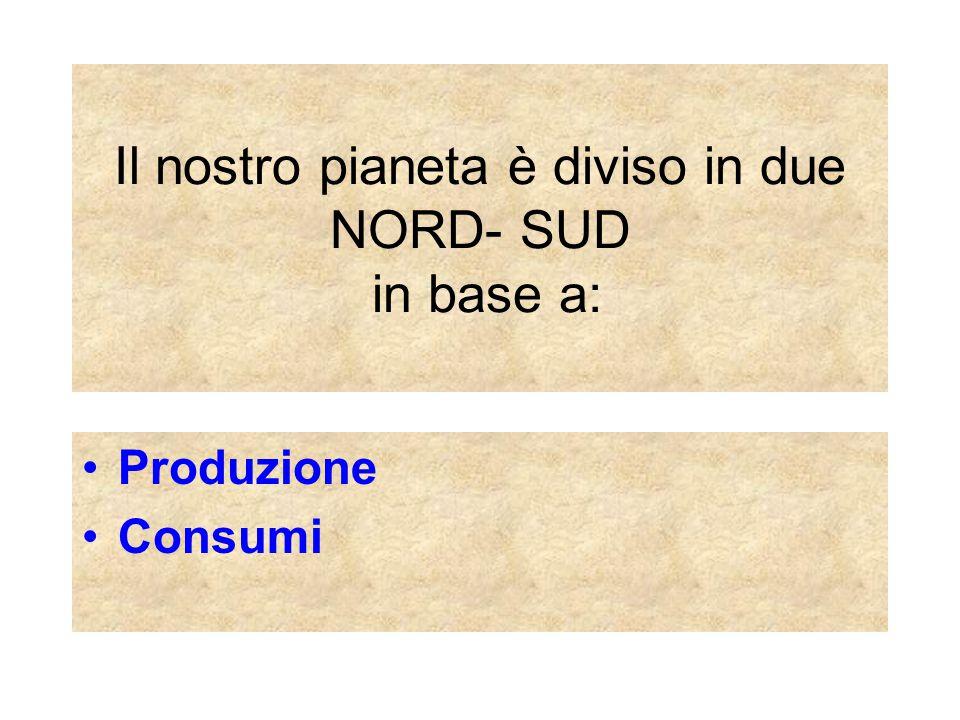 Il nostro pianeta è diviso in due NORD- SUD in base a: