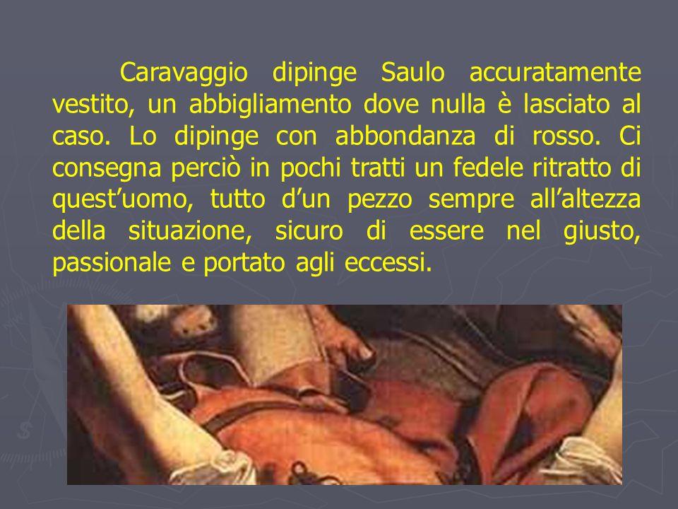 Caravaggio dipinge Saulo accuratamente vestito, un abbigliamento dove nulla è lasciato al caso.