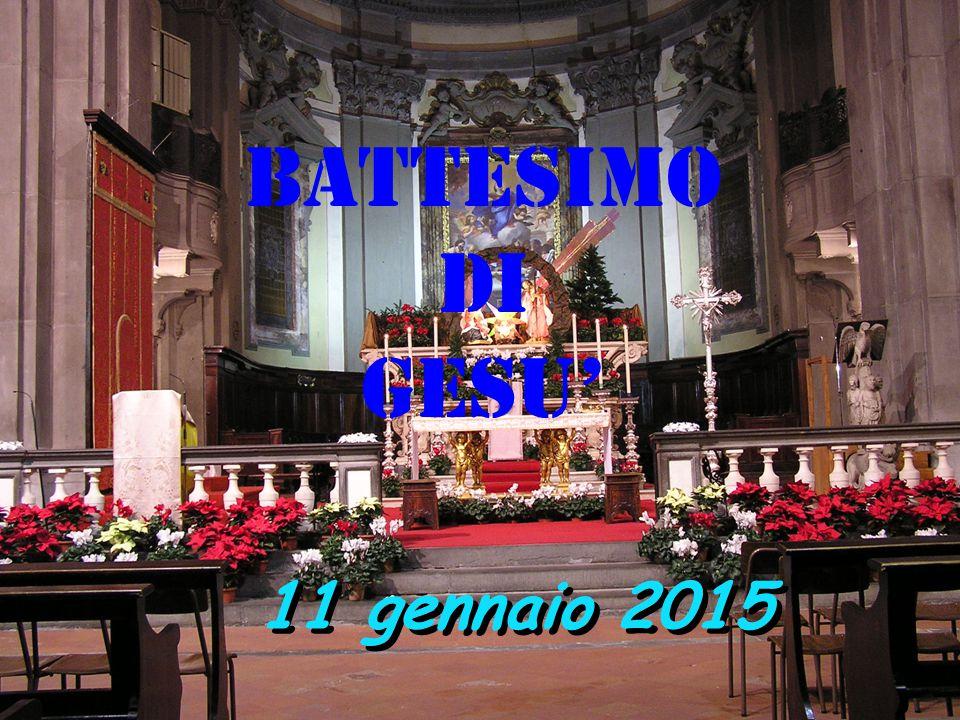 BATTESIMO DI GESU' 11 gennaio 2015
