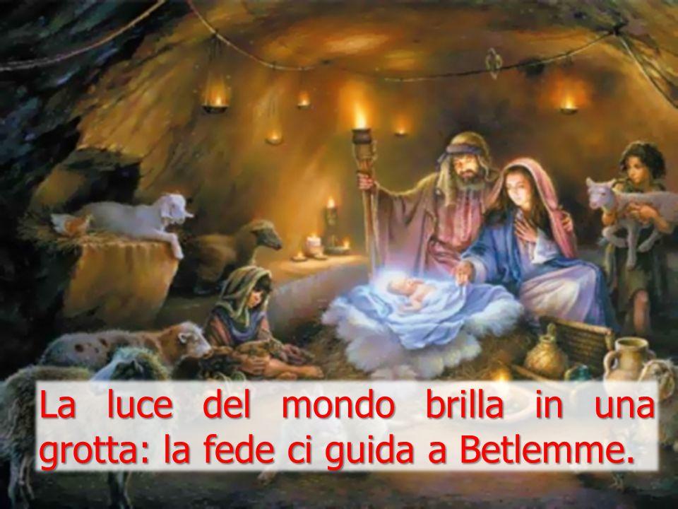 La luce del mondo brilla in una grotta: la fede ci guida a Betlemme.