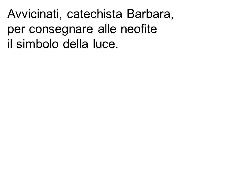 Avvicinati, catechista Barbara,