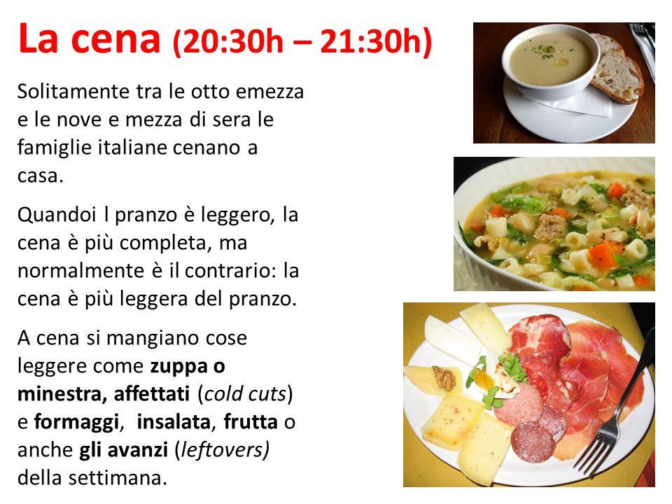 La cena (20:30h – 21:30h) Solitamente tra le otto emezza e le nove e mezza di sera le famiglie italiane cenano a casa.