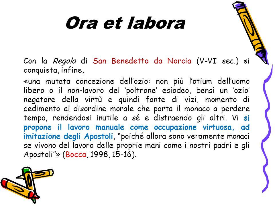 Ora et labora Con la Regola di San Benedetto da Norcia (V-VI sec.) si conquista, infine,
