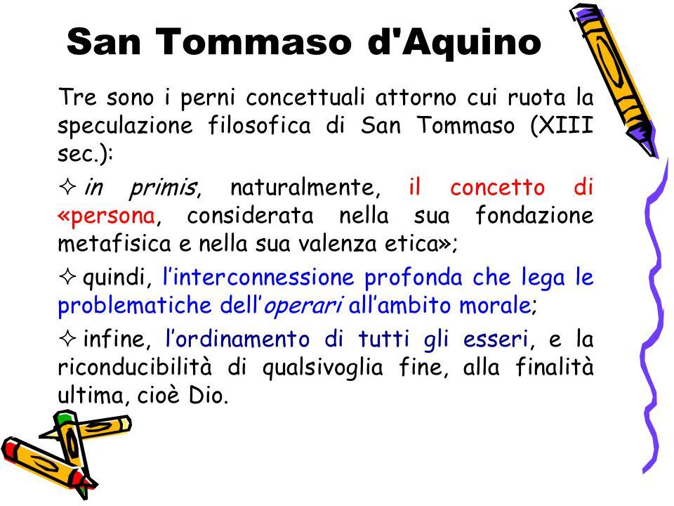 San Tommaso d Aquino Tre sono i perni concettuali attorno cui ruota la speculazione filosofica di San Tommaso (XIII sec.):
