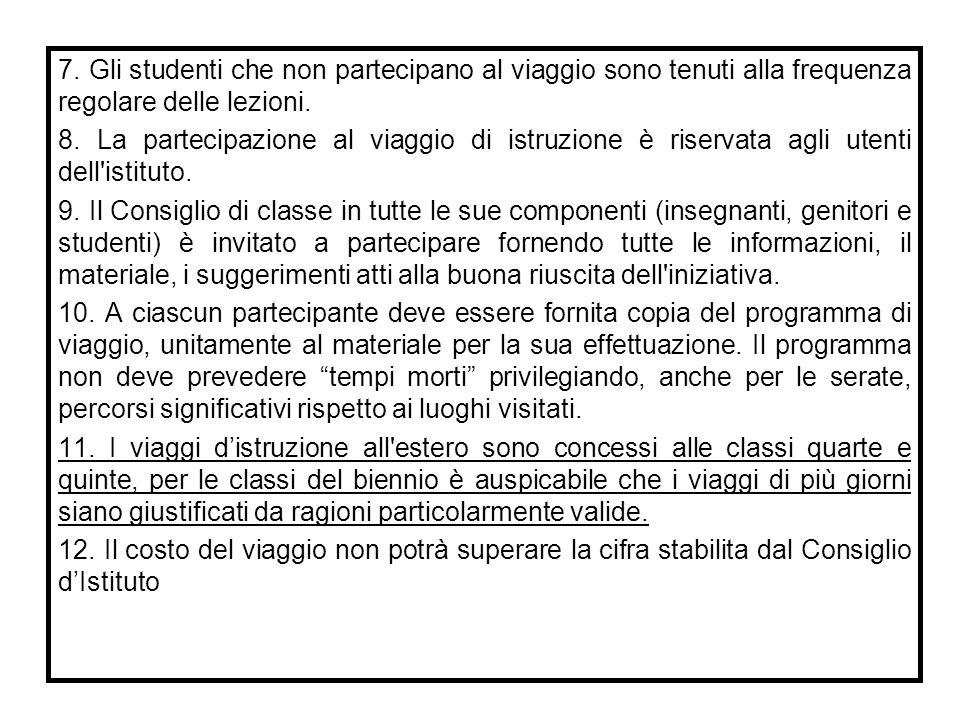 7. Gli studenti che non partecipano al viaggio sono tenuti alla frequenza regolare delle lezioni.