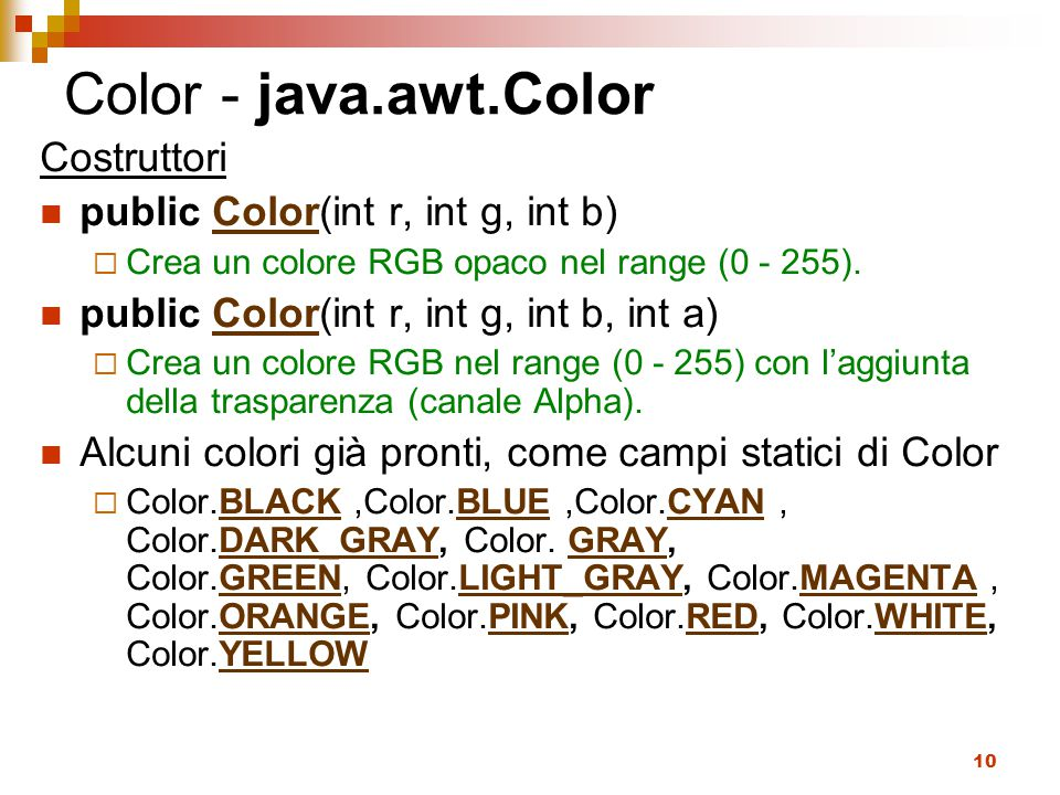 Color - java.awt.Color Costruttori public Color(int r, int g, int b)