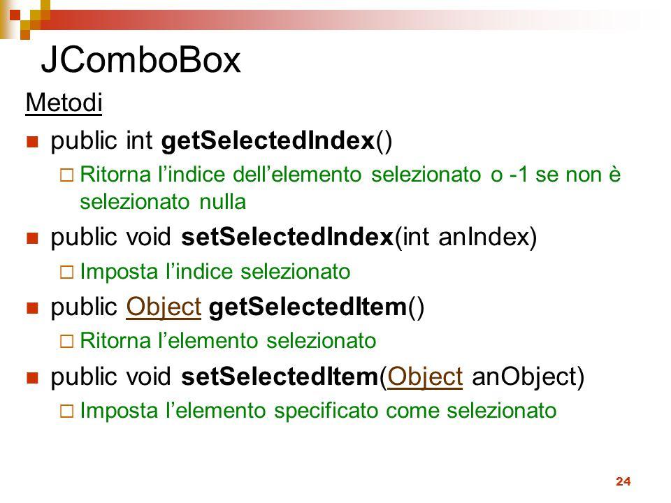 JComboBox Metodi public int getSelectedIndex()