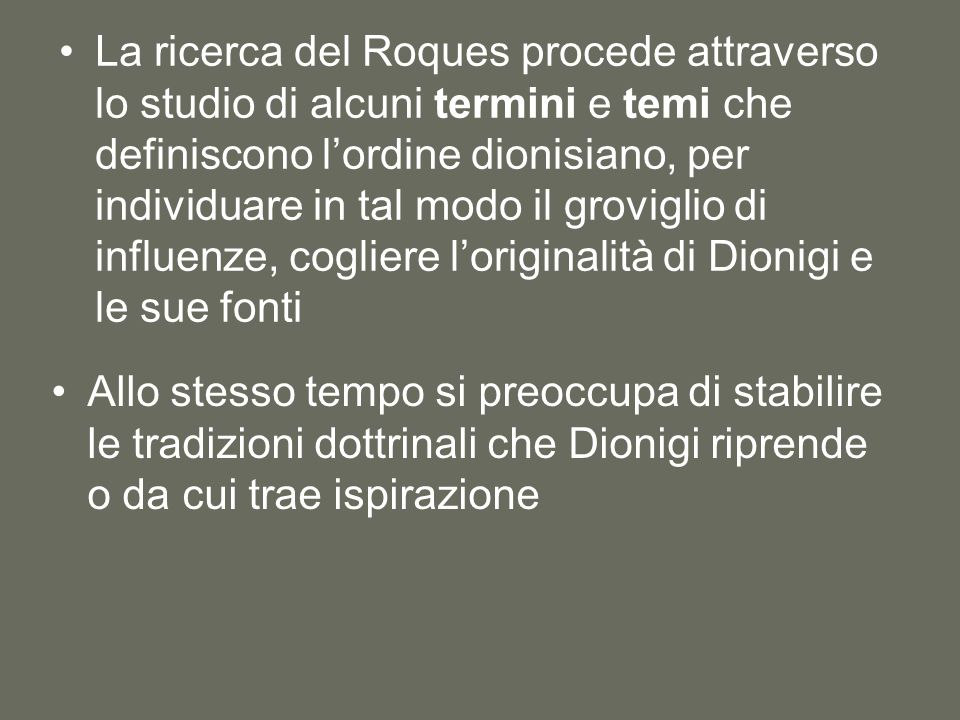 La ricerca del Roques procede attraverso lo studio di alcuni termini e temi che definiscono l'ordine dionisiano, per individuare in tal modo il groviglio di influenze, cogliere l'originalità di Dionigi e le sue fonti