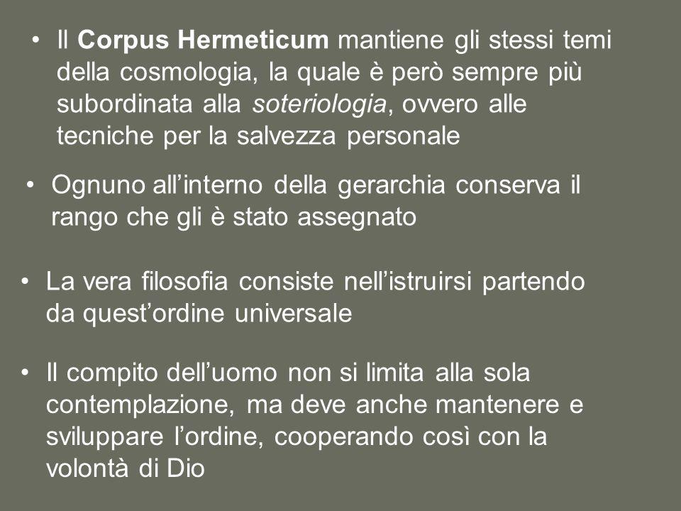 Il Corpus Hermeticum mantiene gli stessi temi della cosmologia, la quale è però sempre più subordinata alla soteriologia, ovvero alle tecniche per la salvezza personale