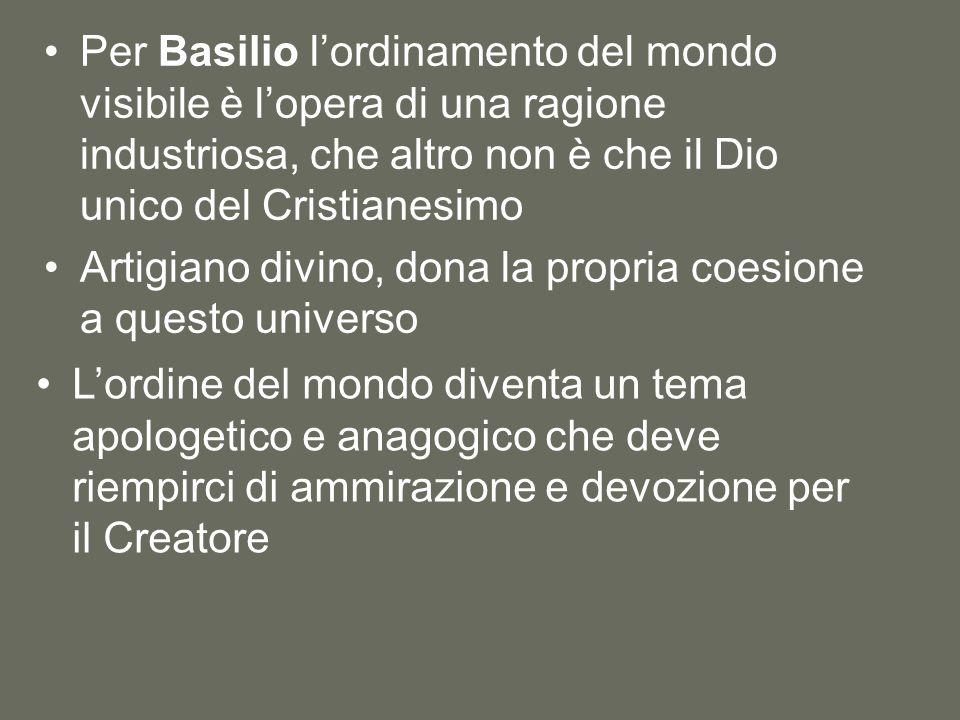 Per Basilio l'ordinamento del mondo visibile è l'opera di una ragione industriosa, che altro non è che il Dio unico del Cristianesimo