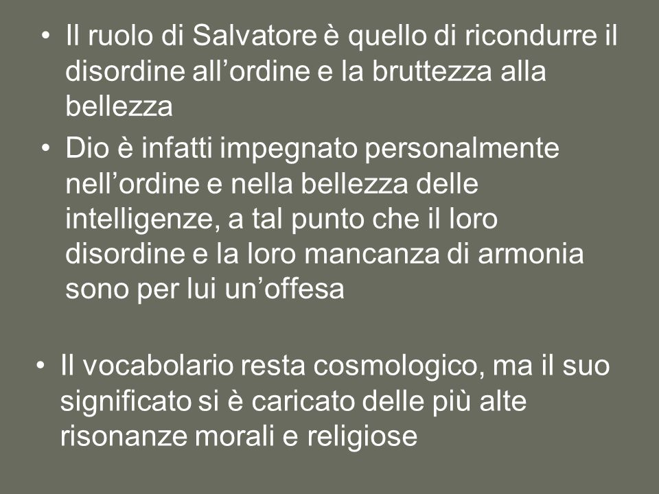 Il ruolo di Salvatore è quello di ricondurre il disordine all'ordine e la bruttezza alla bellezza