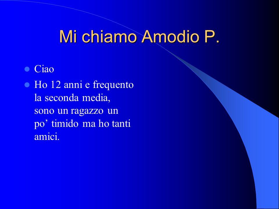 Mi chiamo Amodio P. Ciao.