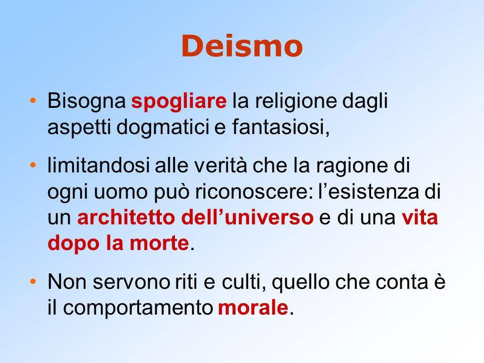 Deismo Bisogna spogliare la religione dagli aspetti dogmatici e fantasiosi,