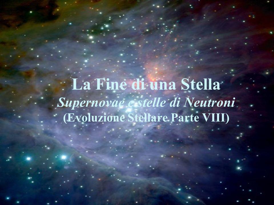 La Fine di una Stella Supernovae e stelle di Neutroni (Evoluzione Stellare Parte VIII)
