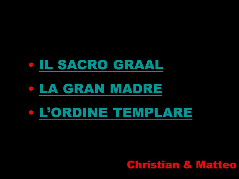 IL SACRO GRAAL LA GRAN MADRE L'ORDINE TEMPLARE i Christian & Matteo