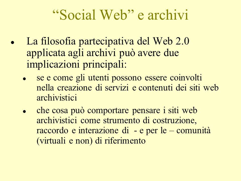 Social Web e archivi La filosofia partecipativa del Web 2.0 applicata agli archivi può avere due implicazioni principali: