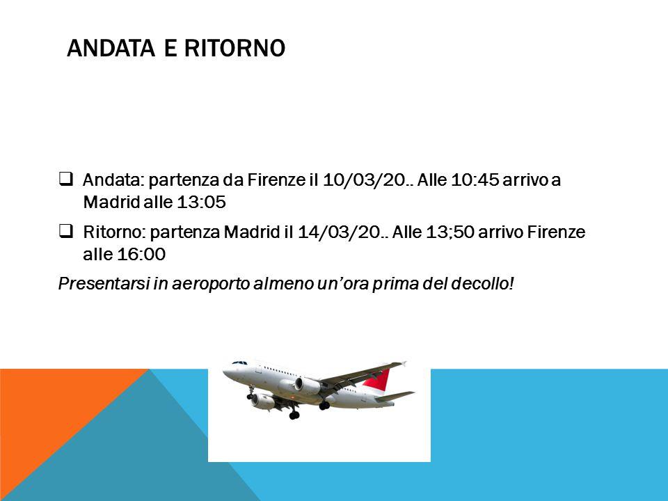 Andata e ritorno Andata: partenza da Firenze il 10/03/20.. Alle 10:45 arrivo a Madrid alle 13:05.
