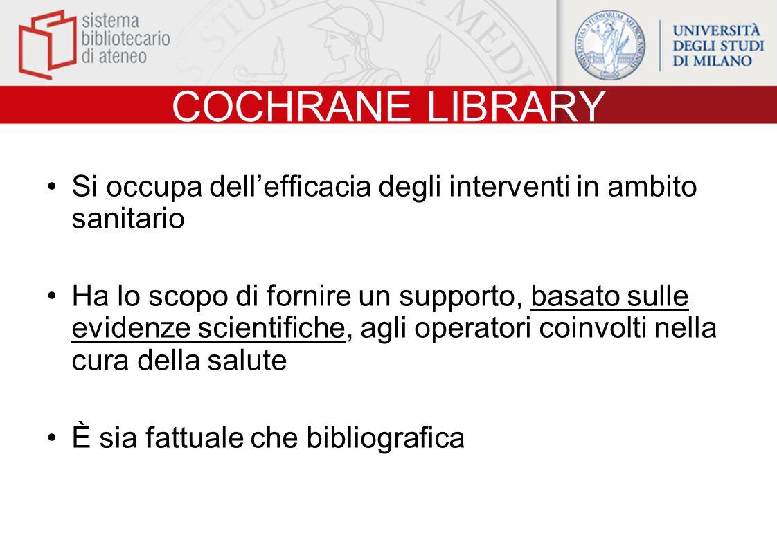 COCHRANE LIBRARY Si occupa dell'efficacia degli interventi in ambito sanitario.
