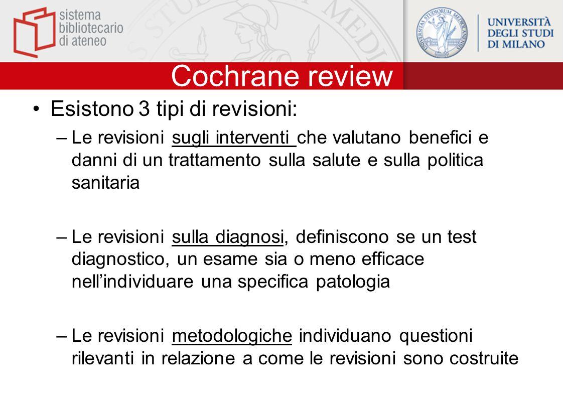 Cochrane review Esistono 3 tipi di revisioni: