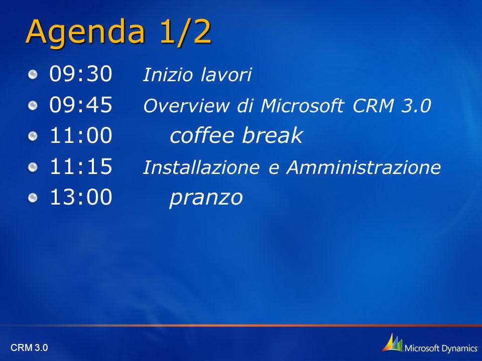 Agenda 1/2 09:30 Inizio lavori 09:45 Overview di Microsoft CRM 3.0