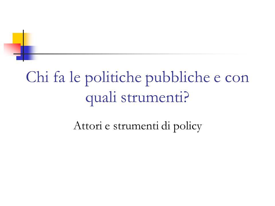 Chi fa le politiche pubbliche e con quali strumenti